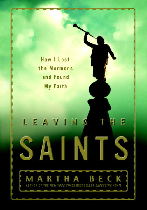 "DESPERATELY SEEKING SPIRIT: Review of Martha Beck's ""Leaving the Saints"""